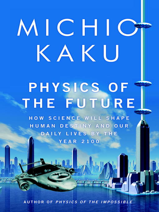 Physics-of-the-Future-How-Science-Will-Shape-Human-Destiny-and-Our-Daily-Lives-by-the-Year-2100