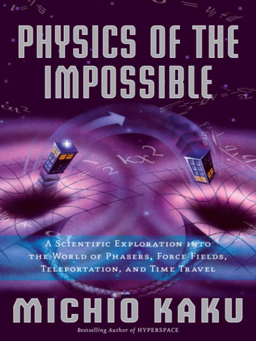 Physics-of-the-Impossible-A-Scientific-Exploration-into-the-World-of-Phasers,-Force-Fields,-Teleportation,-and-Time-Travel